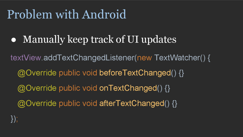 Problem with Android ● Manually keep track of U...