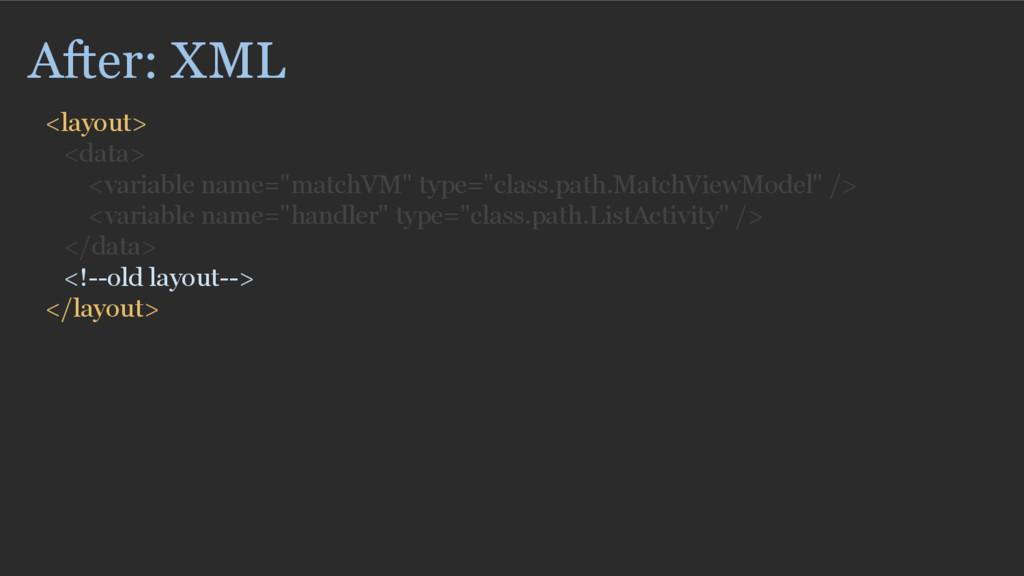 "After: XML <layout> <data> <variable name=""matc..."