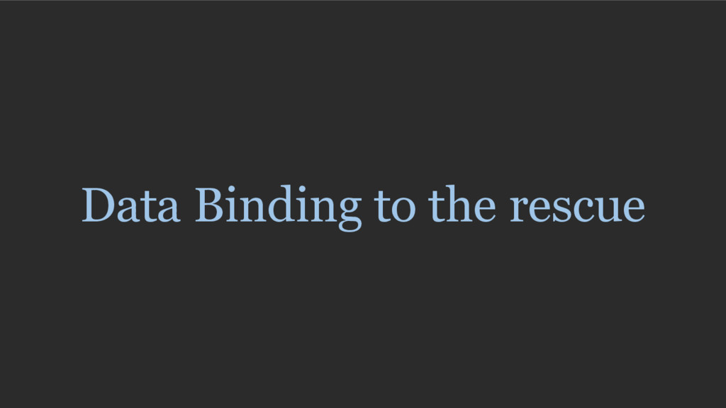 Data Binding to the rescue