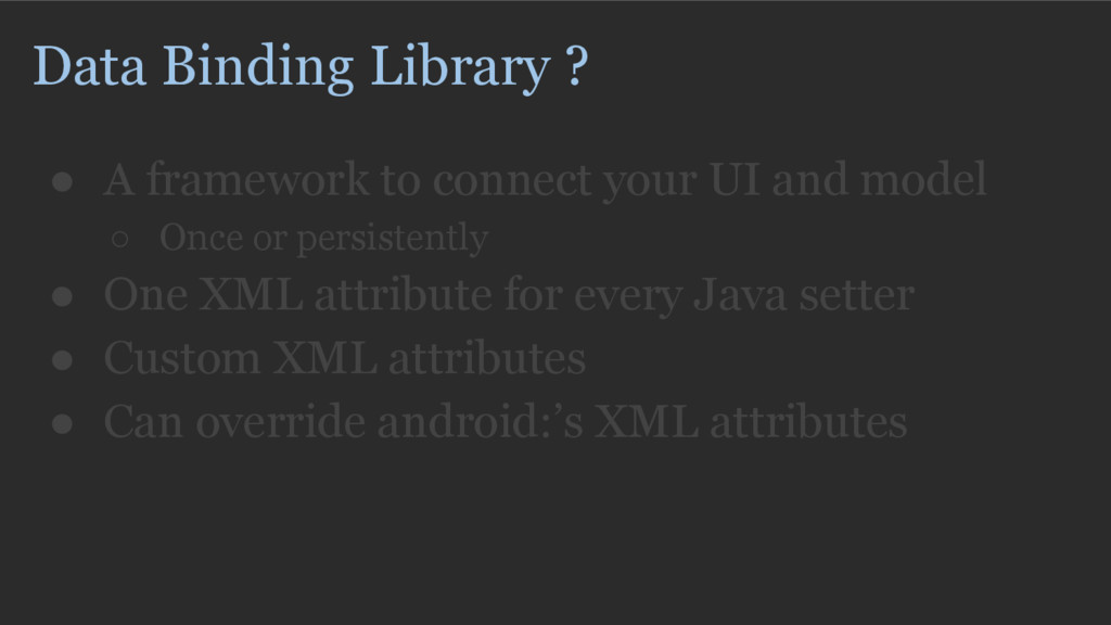 Data Binding Library ? ● A framework to connect...