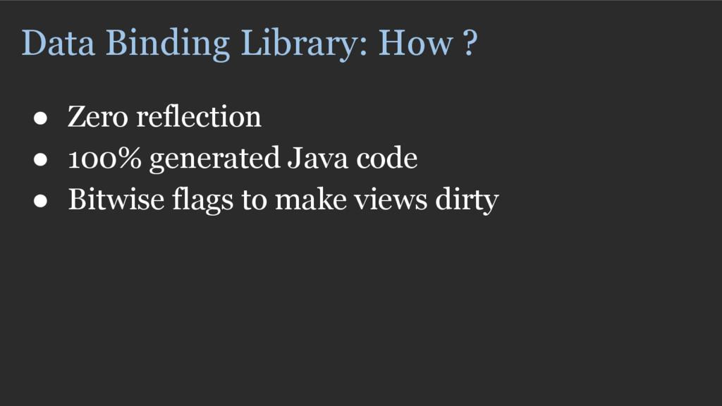 Data Binding Library: How ? ● Zero reflection ●...