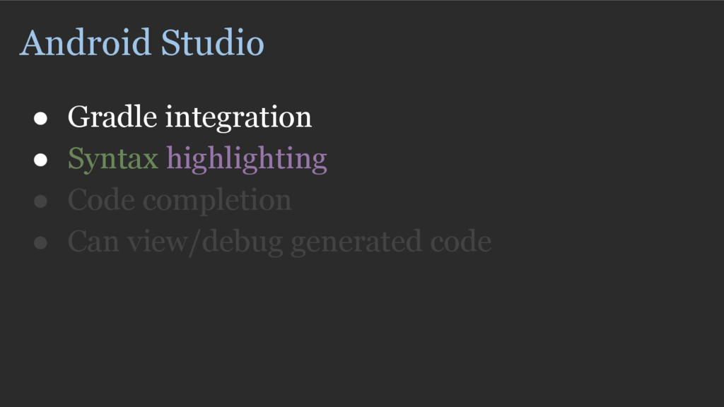 Android Studio ● Gradle integration ● Syntax hi...