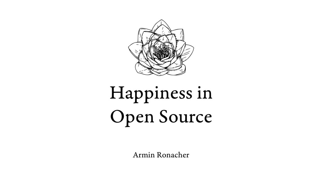 Happiness in Open Source Armin Ronacher