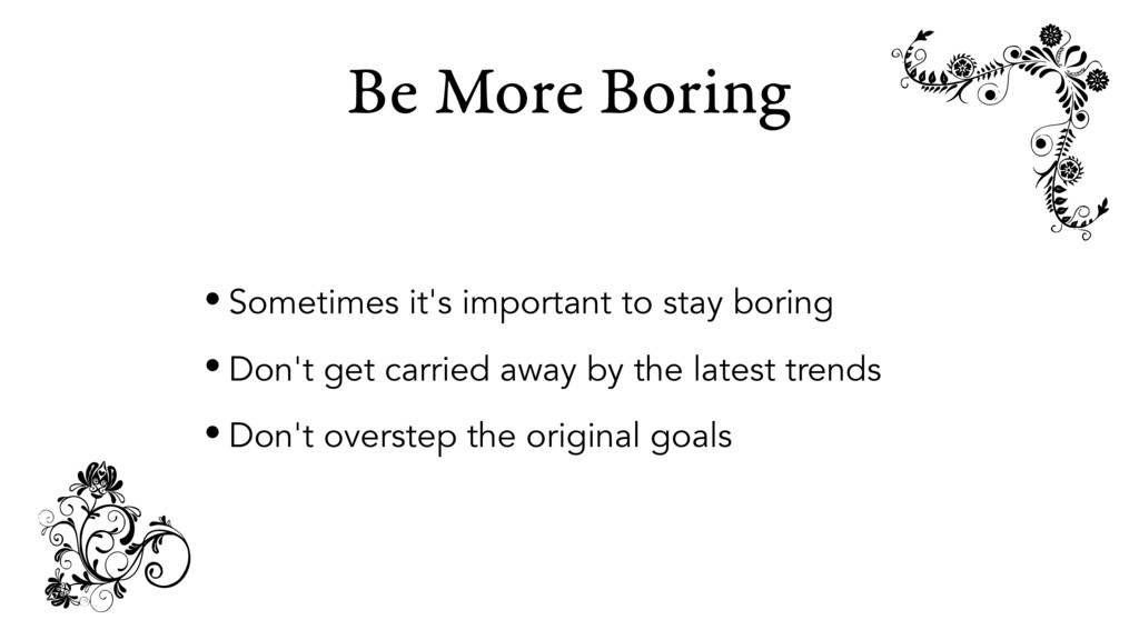 Be More Boring • Sometimes it's important to st...