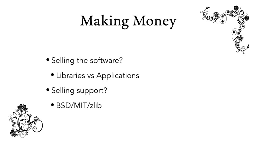 Making Money • Selling the software? • Librarie...