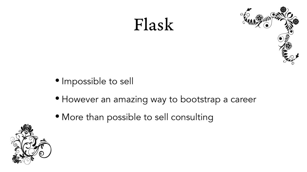 Flask • Impossible to sell • However an amazing...