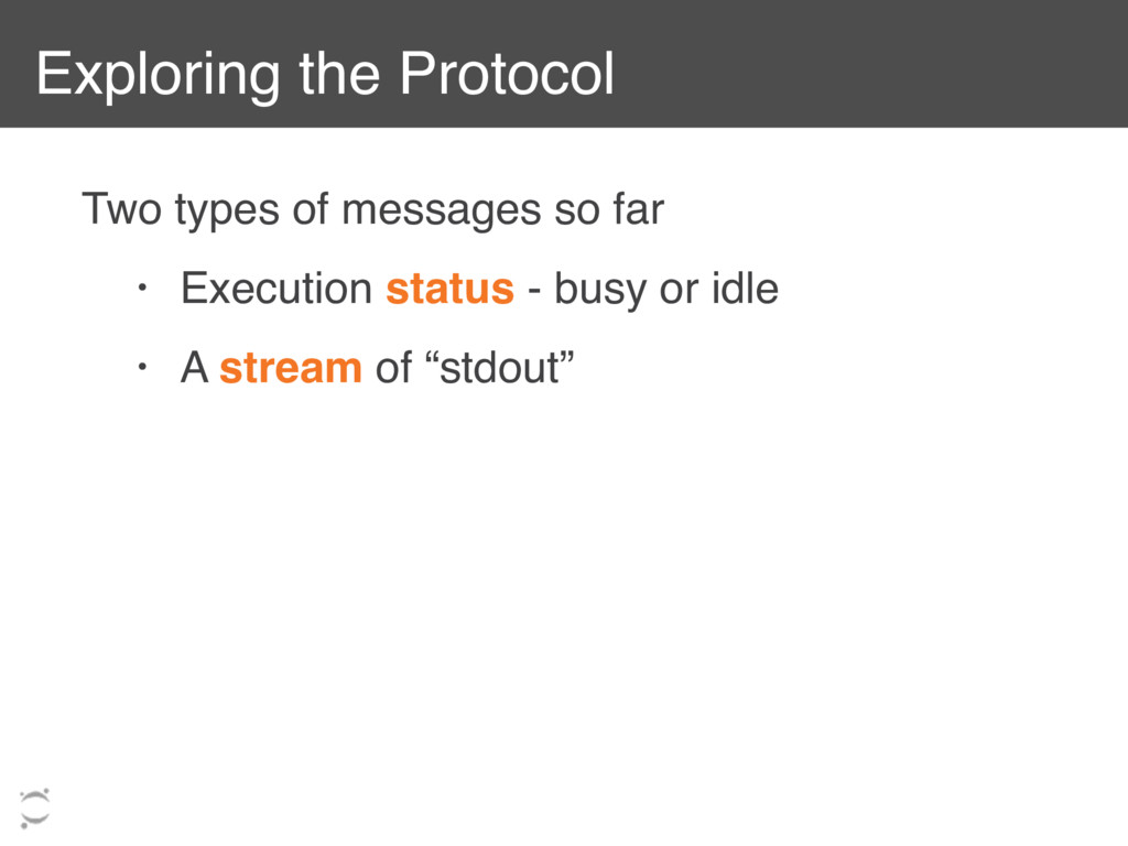 Exploring the Protocol Two types of messages so...