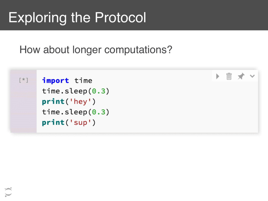Exploring the Protocol How about longer computa...