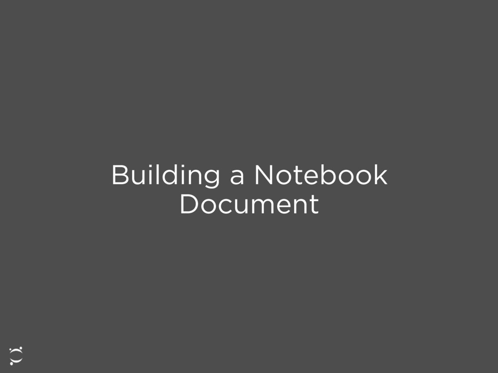 Building a Notebook Document