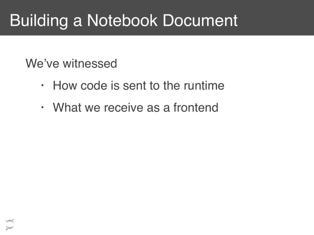 Building a Notebook Document We've witnessed • ...