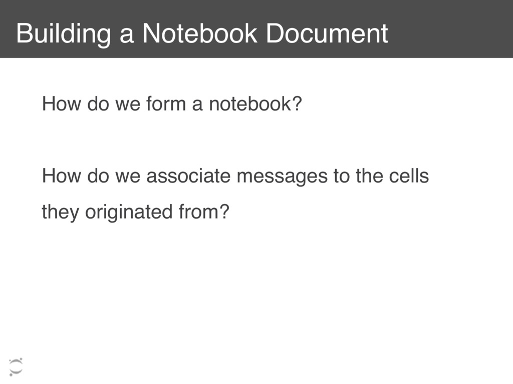 Building a Notebook Document How do we form a n...