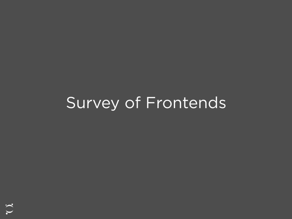 Survey of Frontends
