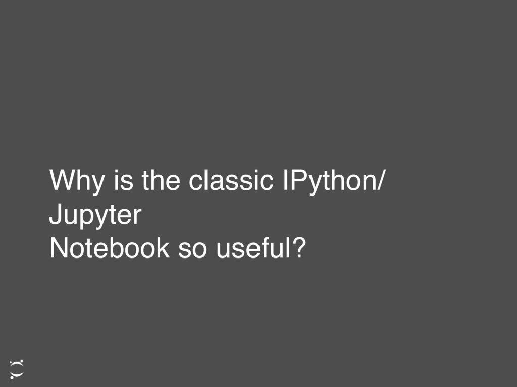 Why is the classic IPython/ Jupyter Notebook so...
