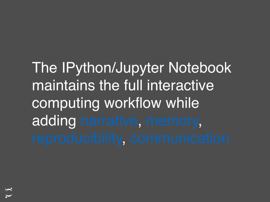 The IPython/Jupyter Notebook maintains the full...