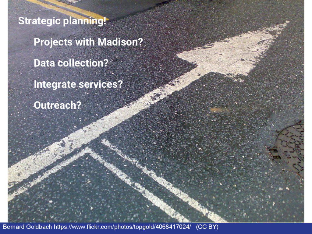 Strategic planning! Projects with Madison? Data...
