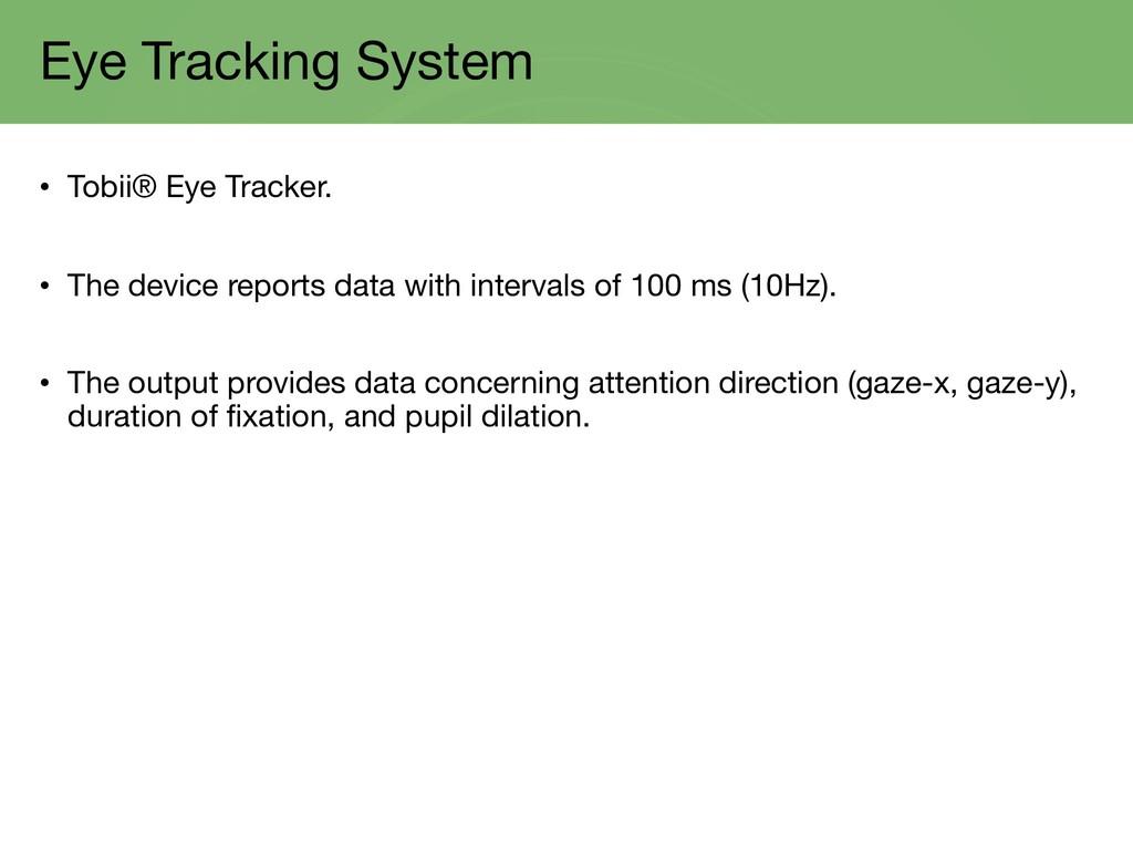 Eye Tracking System • Tobii® Eye Tracker. • The...
