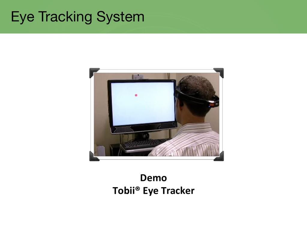 Eye Tracking System Demo Tobii® Eye Tracker