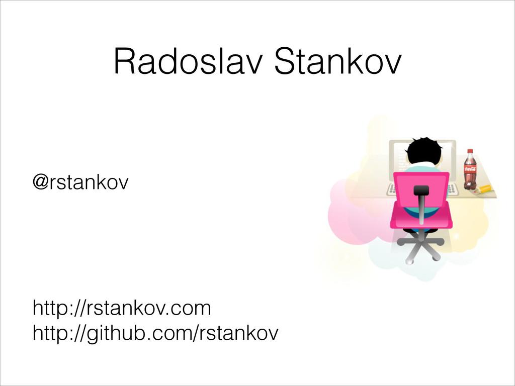 Radoslav Stankov @rstankov ! ! ! ! http://rstan...