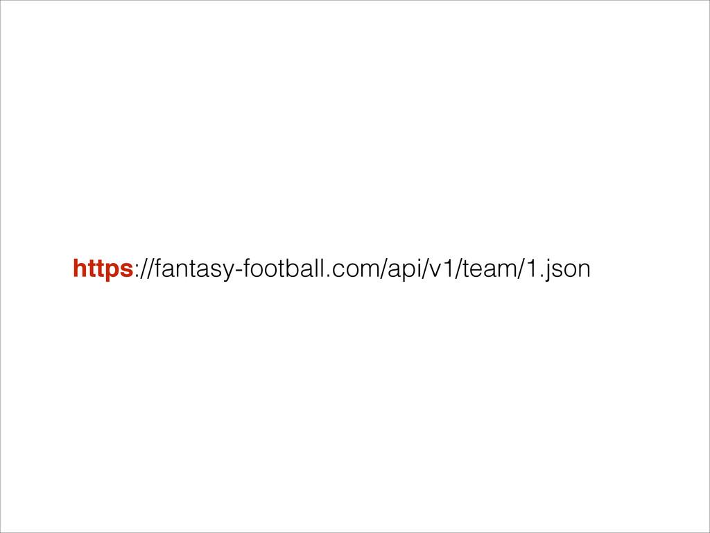https://fantasy-football.com/api/v1/team/1.json