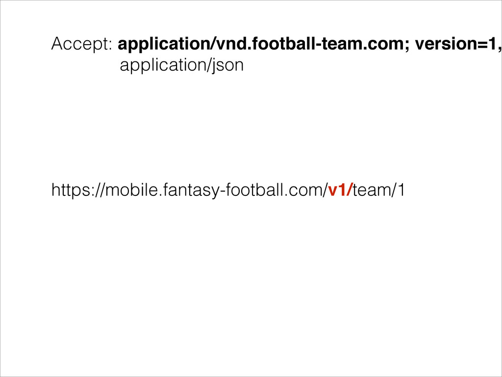Accept: application/vnd.football-team.com; vers...