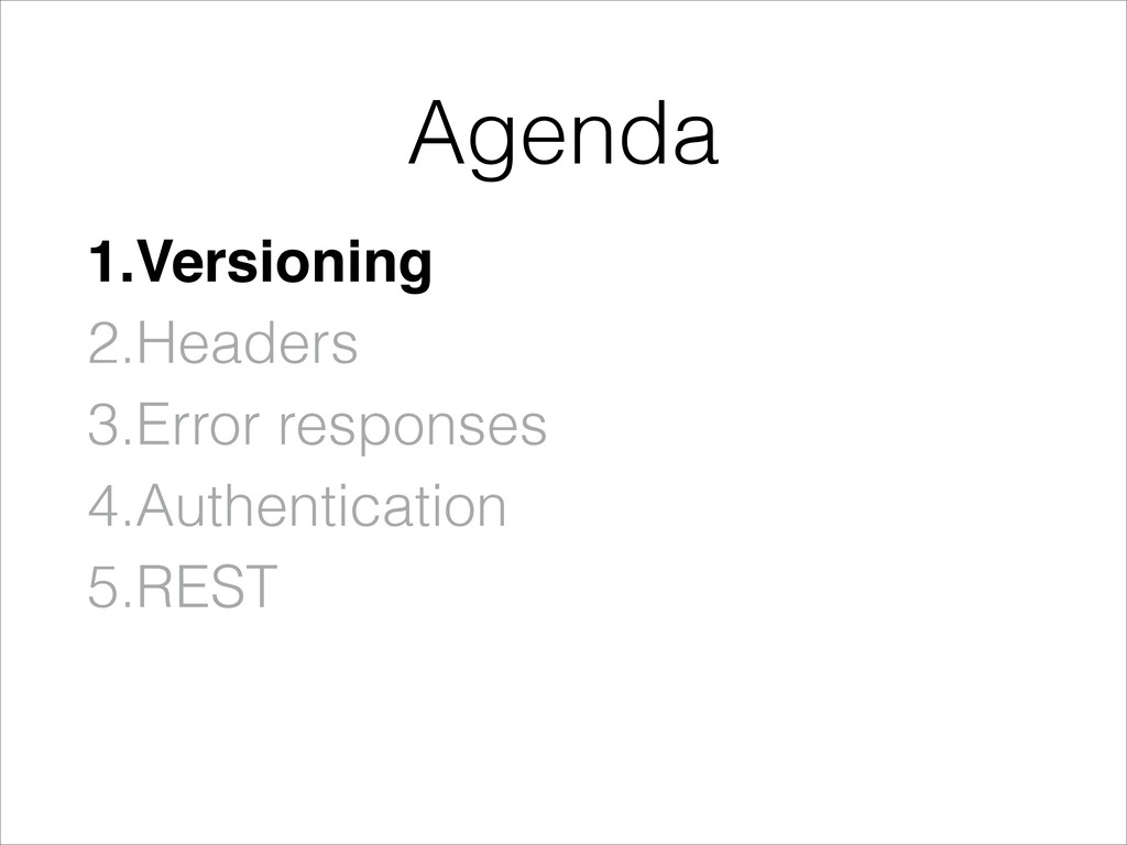 1.Versioning! 2.Headers 3.Error responses 4.Aut...