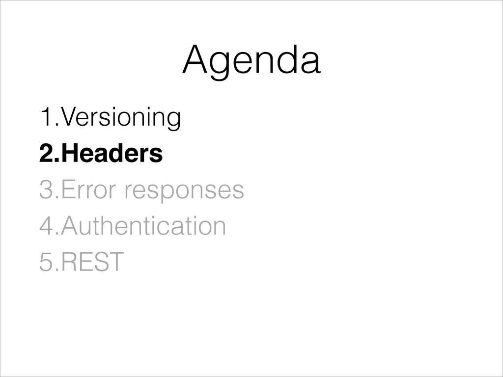 1.Versioning 2.Headers! 3.Error responses 4.Aut...