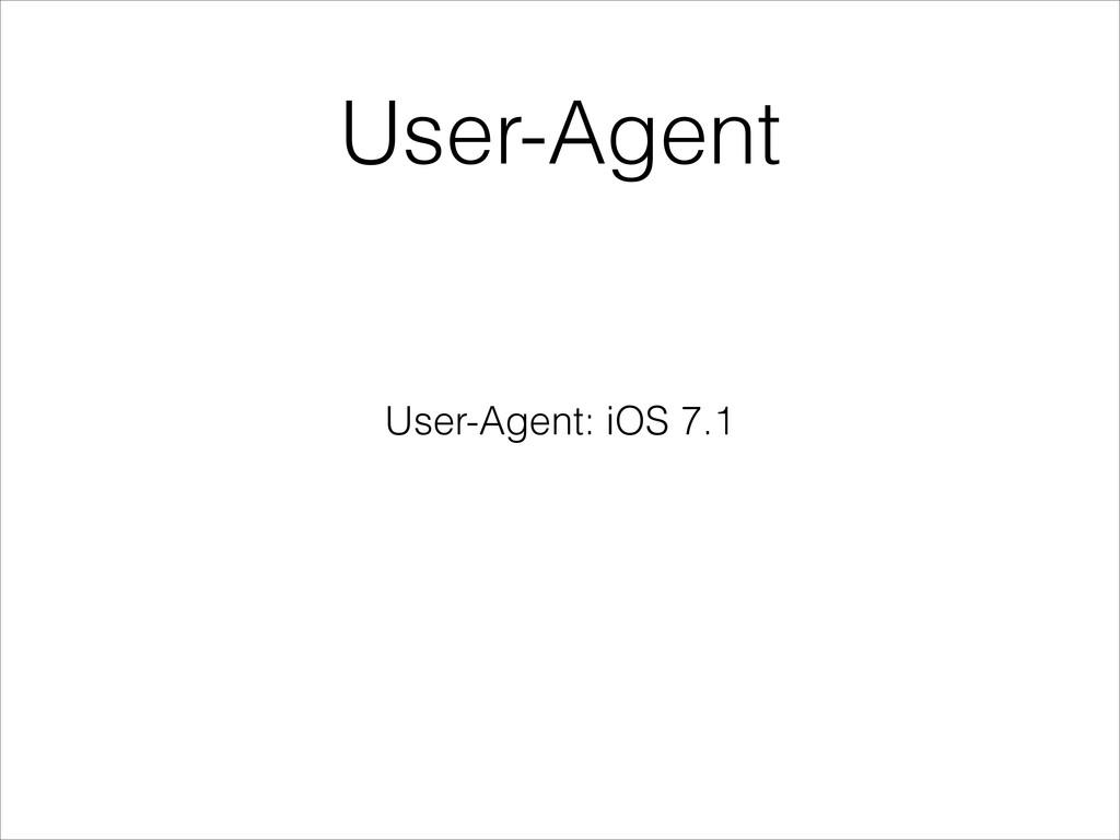 User-Agent User-Agent: iOS 7.1