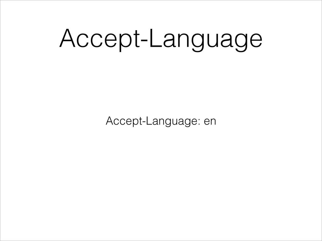 Accept-Language Accept-Language: en