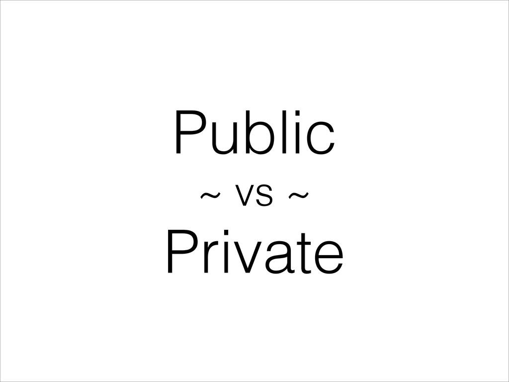Public ~ vs ~ Private