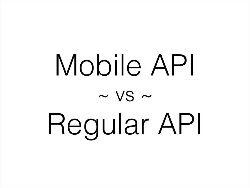 Mobile API ~ vs ~ Regular API