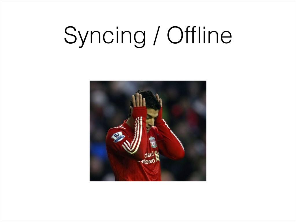 Syncing / Offline