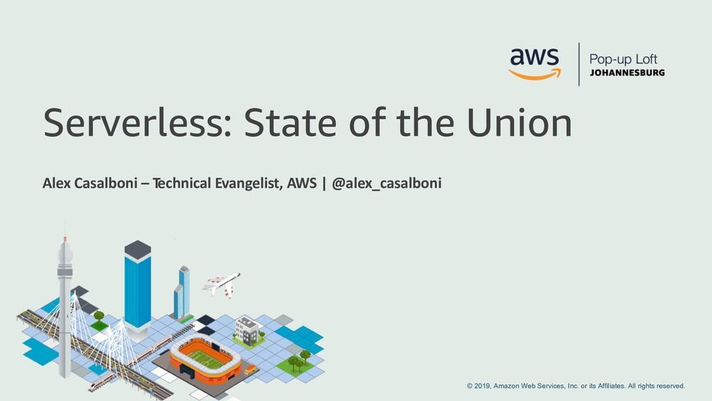 Serverless: State of the Union Alex Casalboni –...