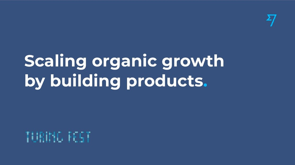 Scaling organic growth by building products.