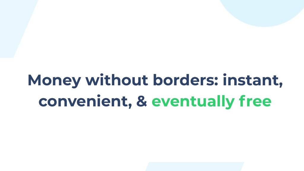 Money without borders: instant, convenient, & e...