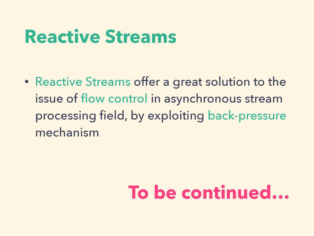 Reactive Streams • Reactive Streams offer a gre...