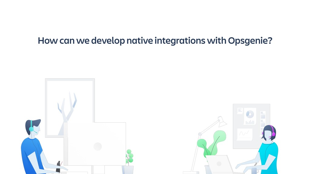 How can we develop native integrations with Ops...