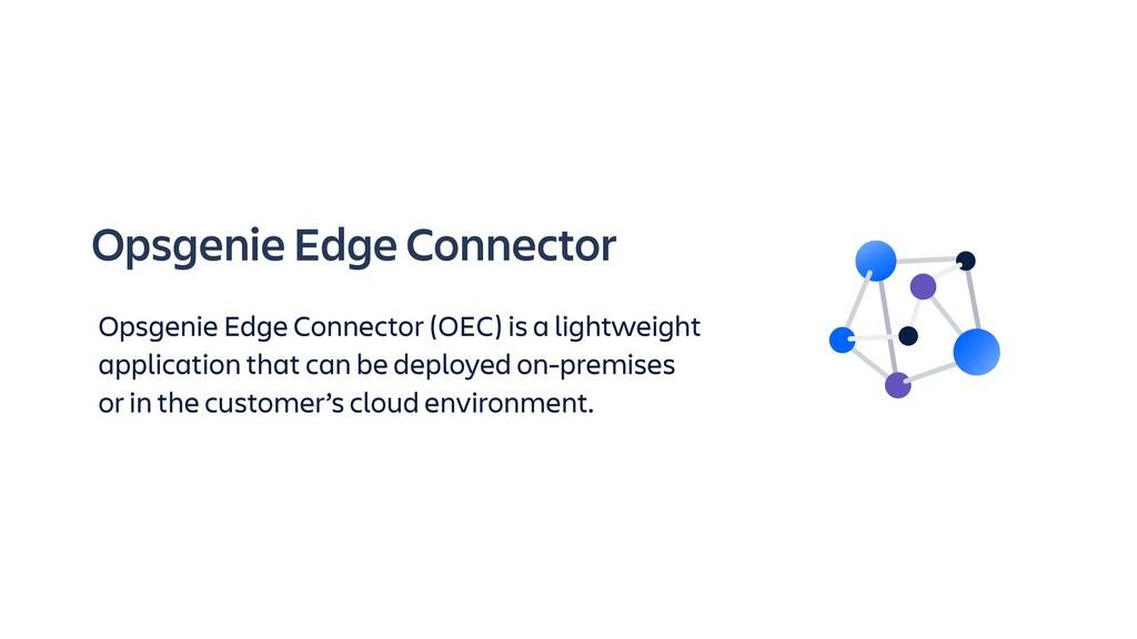 Opsgenie Edge Connector Opsgenie Edge Connector...