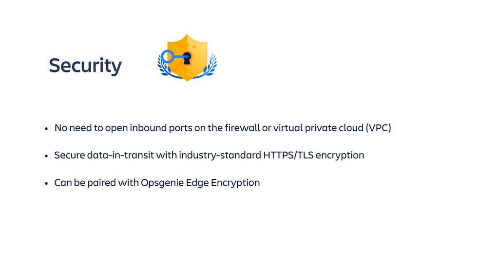 Security • No need to open inbound ports on the...