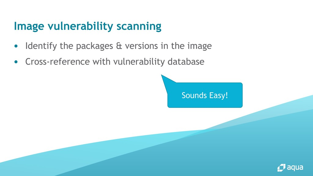 Image vulnerability scanning ● Identify the pac...