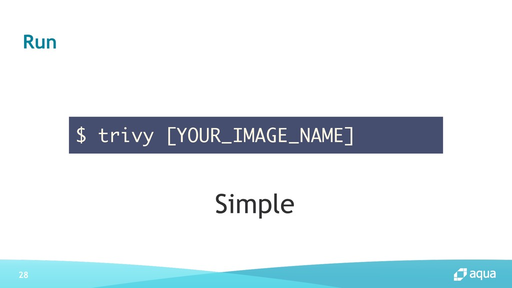 28 $ trivy [YOUR_IMAGE_NAME] Run Simple