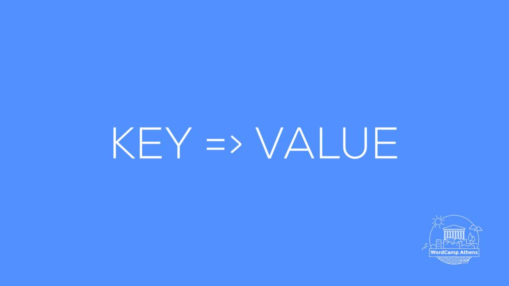 KEY => VALUE