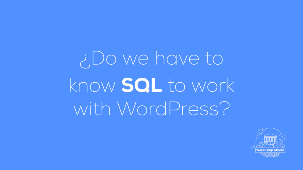 ¿Do we have to know SQL to work with WordPress?