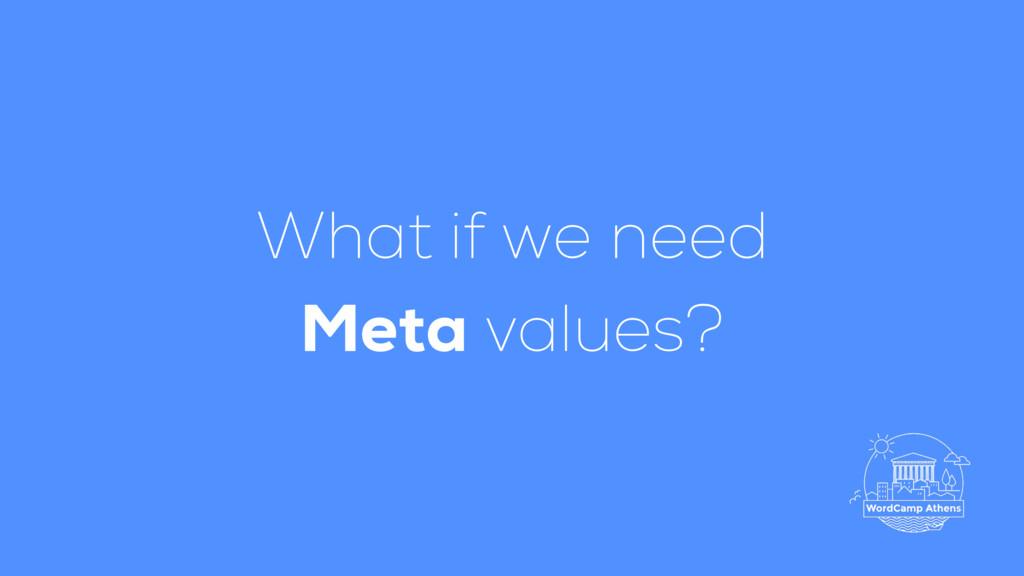 What if we need Meta values?