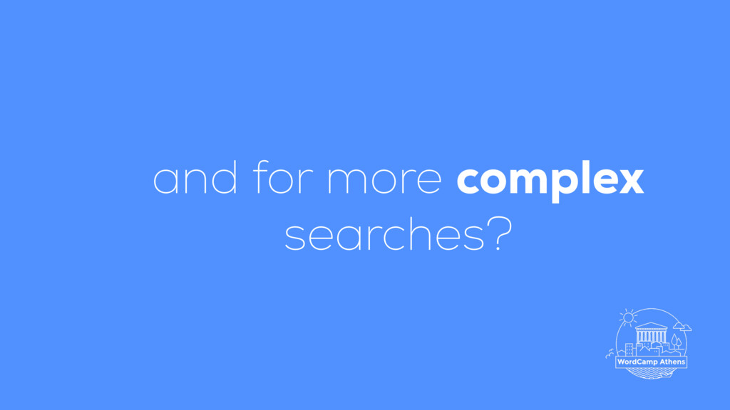 and for more complex searches?