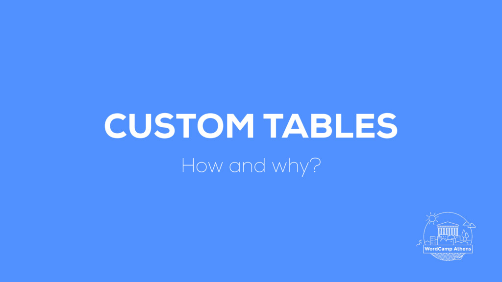 CUSTOM TABLES How and why?