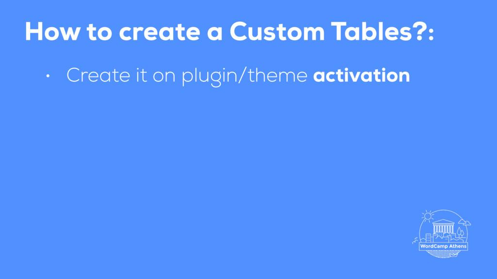 How to create a Custom Tables?: • Create it on ...