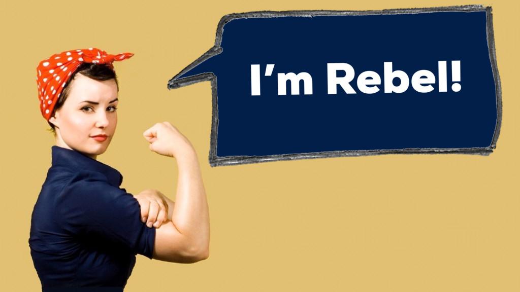 I'm Rebel!