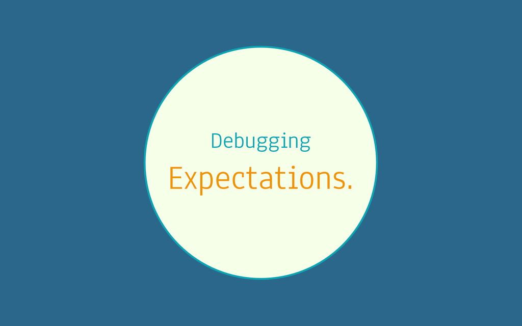 Debugging Expectations.