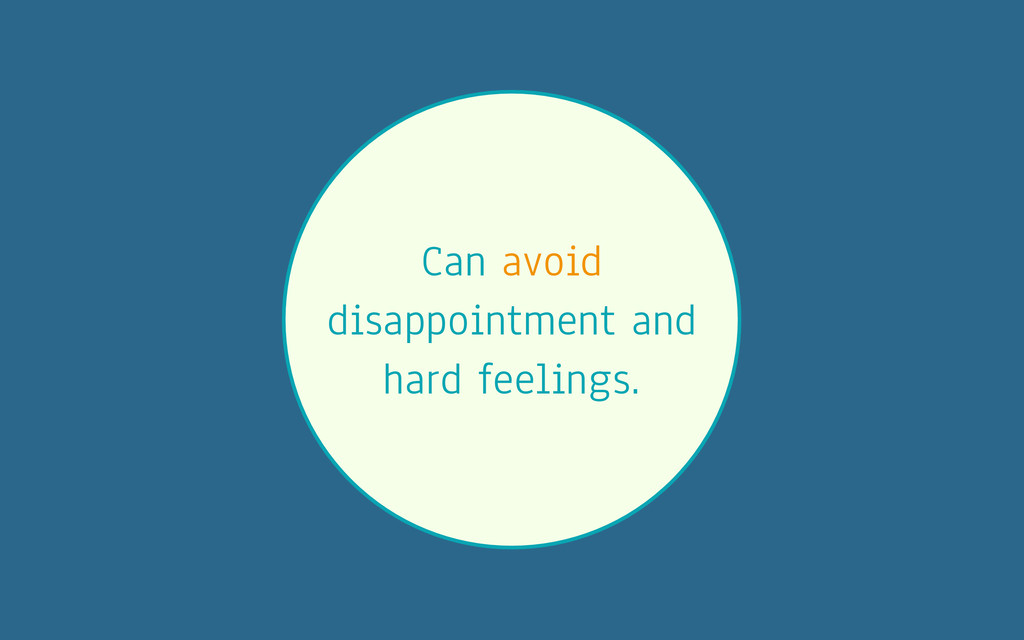 Can avoid disappointment and hard feelings.