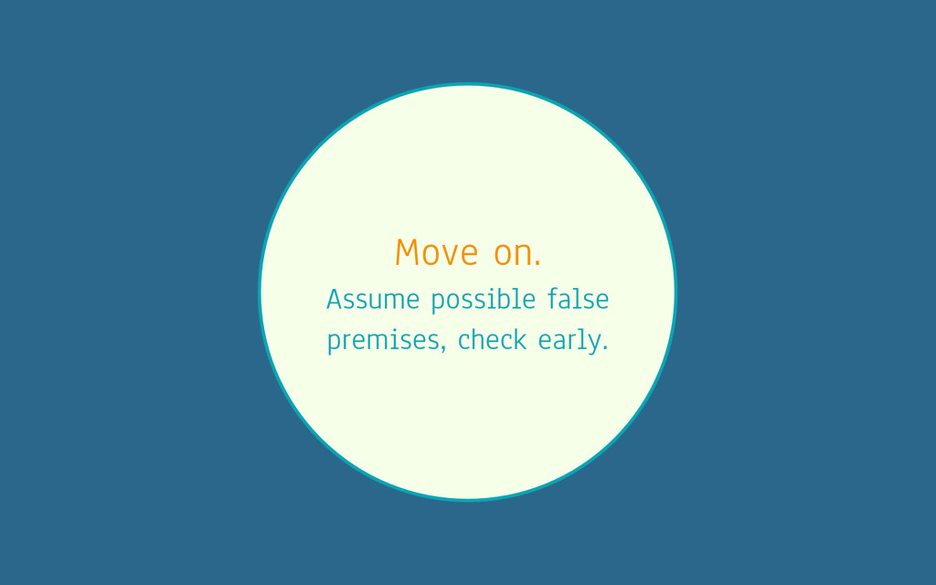 Move on. Assume possible false premises, check ...